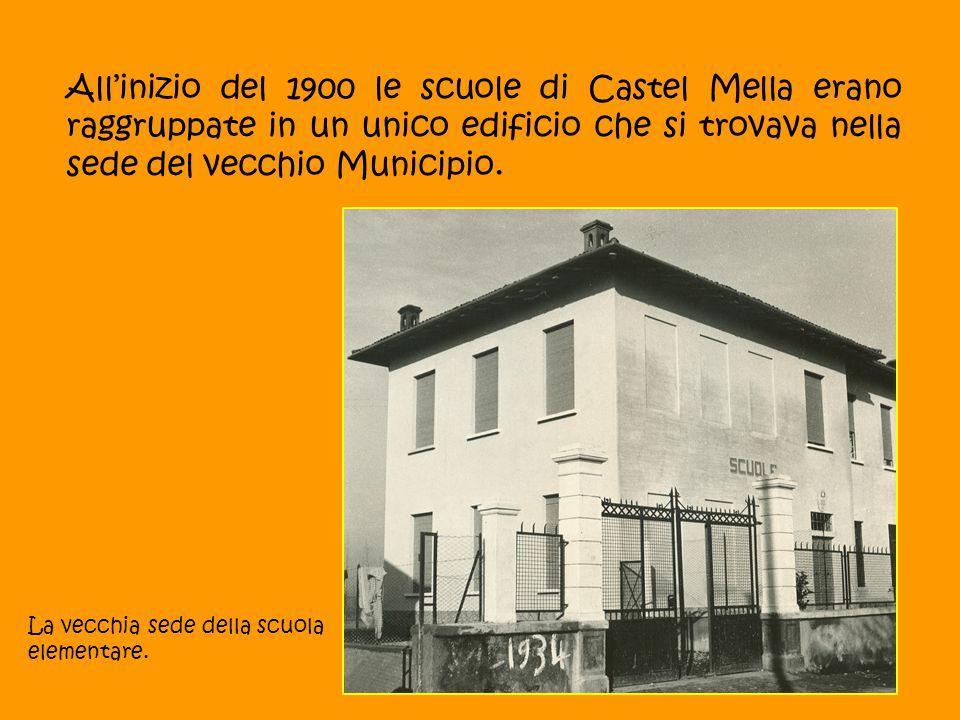 All'inizio del 1900 le scuole di Castel Mella erano raggruppate in un unico edificio che si trovava nella sede del vecchio Municipio.