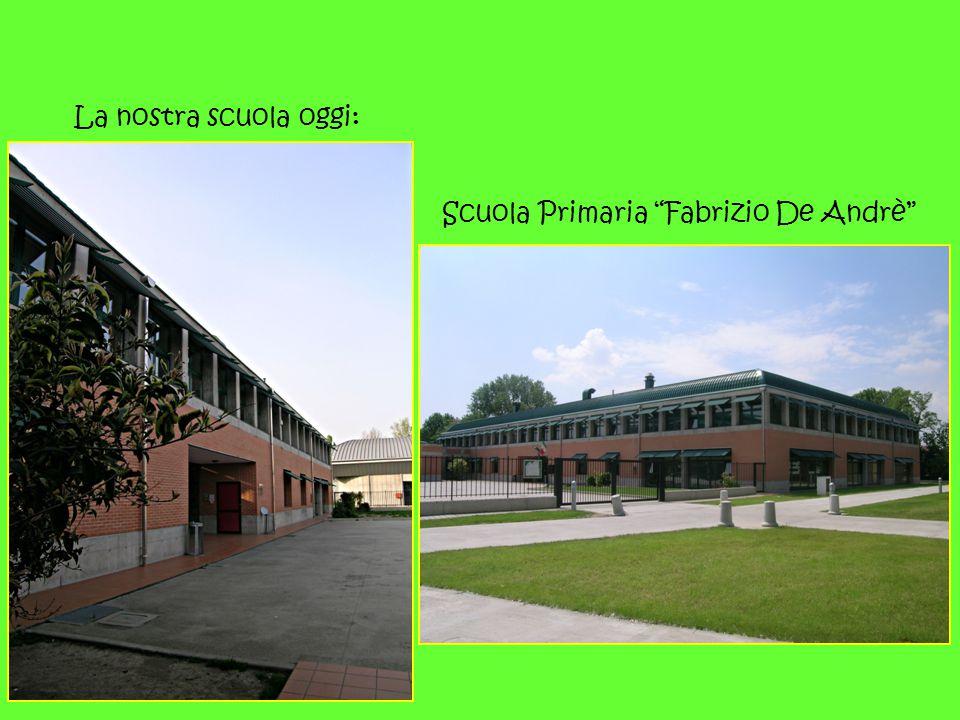 La nostra scuola oggi: Scuola Primaria Fabrizio De Andrè