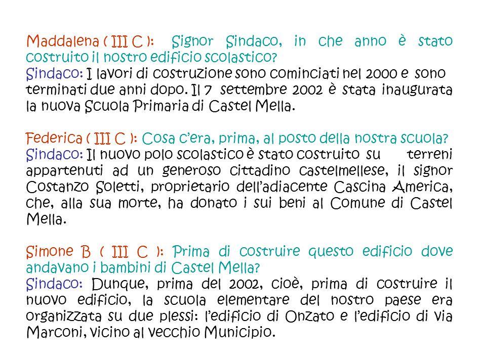 Maddalena ( III C ): Signor Sindaco, in che anno è stato costruito il nostro edificio scolastico