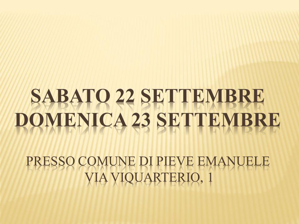 Sabato 22 settembre domenica 23 settembre presso comune di pieve emanuele via viquarterio, 1