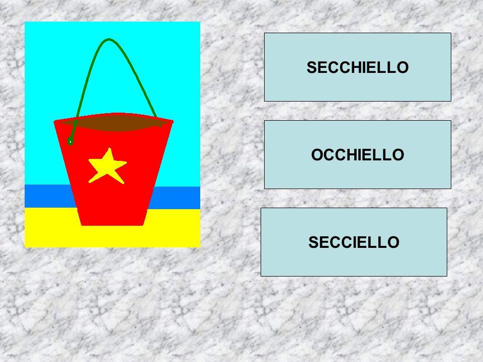 SECCHIELLO OCCHIELLO SECCIELLO
