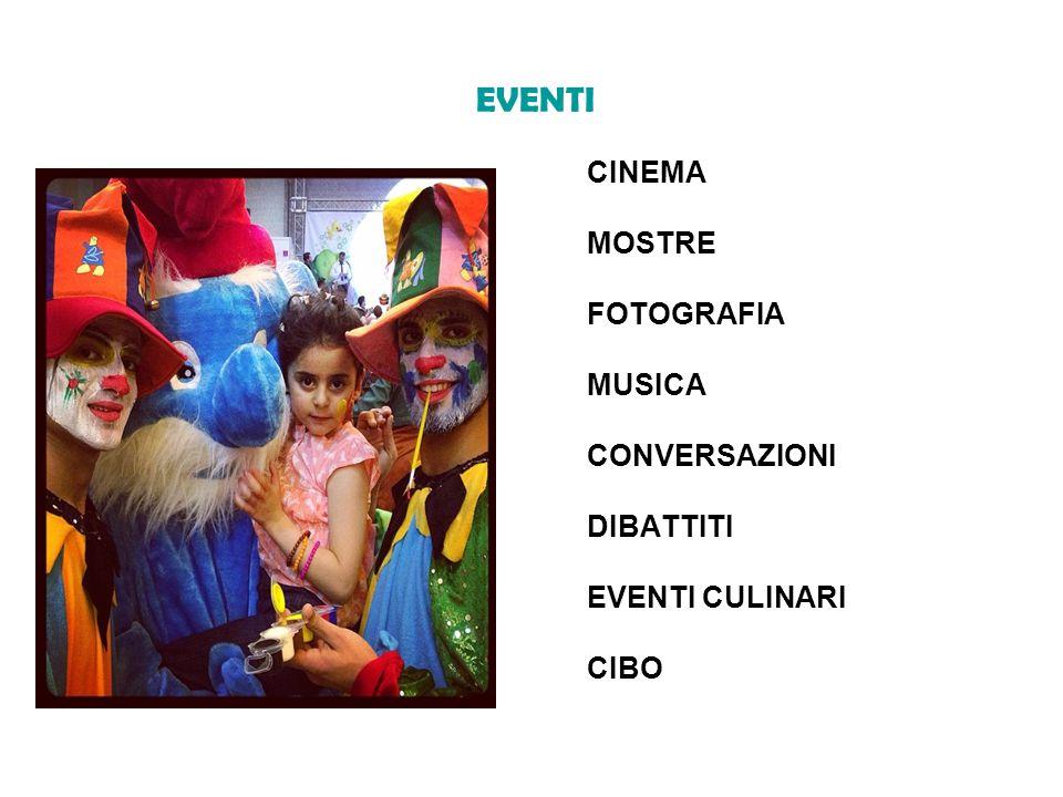 EVENTI CINEMA MOSTRE FOTOGRAFIA MUSICA CONVERSAZIONI DIBATTITI