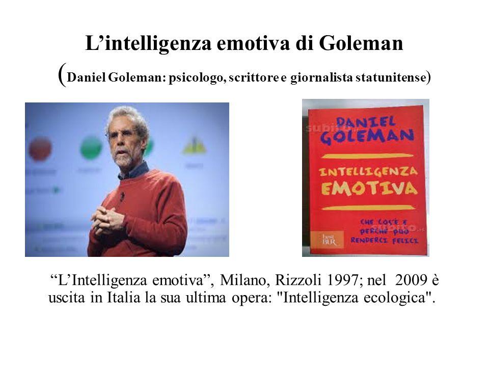 L'intelligenza emotiva di Goleman (Daniel Goleman: psicologo, scrittore e giornalista statunitense)