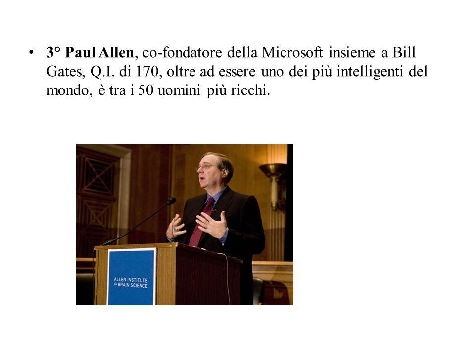 3° Paul Allen, co-fondatore della Microsoft insieme a Bill Gates, Q. I