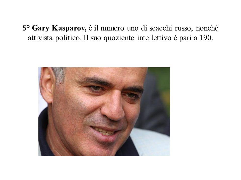 5° Gary Kasparov, è il numero uno di scacchi russo, nonché attivista politico.