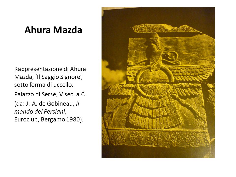 Ahura Mazda Rappresentazione di Ahura Mazda, 'Il Saggio Signore', sotto forma di uccello. Palazzo di Serse, V sec. a.C.
