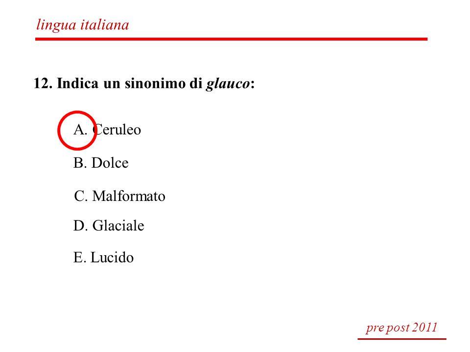 12. Indica un sinonimo di glauco: