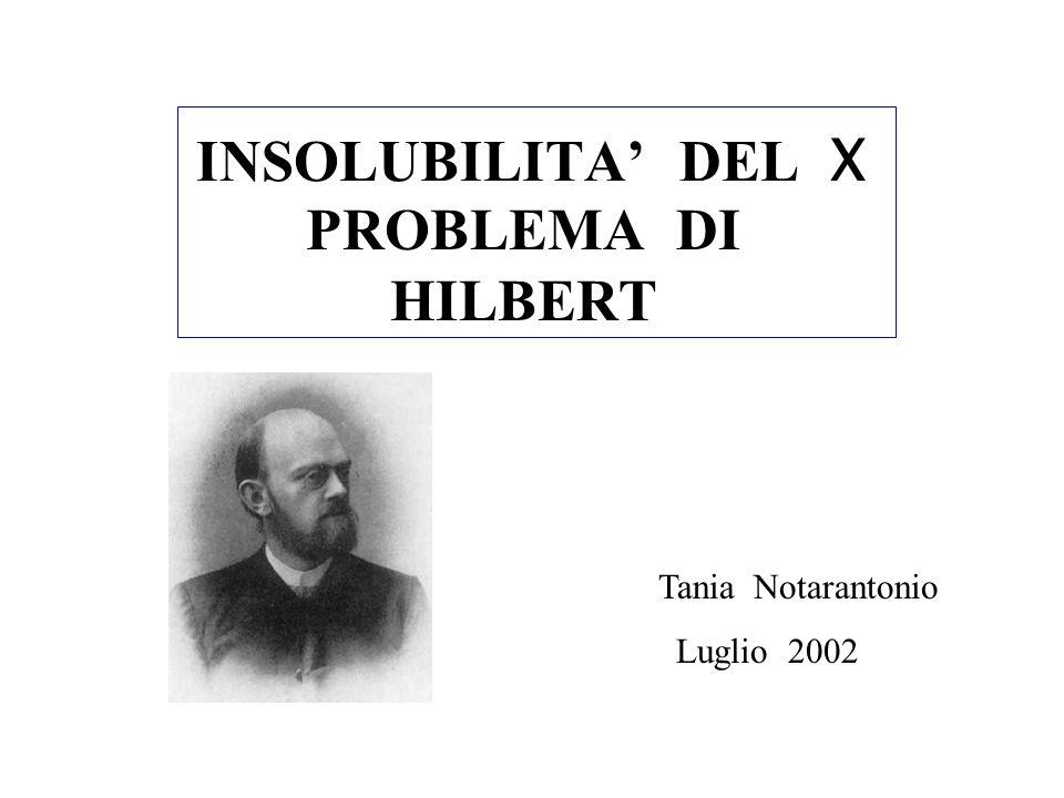 INSOLUBILITA' DEL X PROBLEMA DI HILBERT Tania Notarantonio Luglio 2002