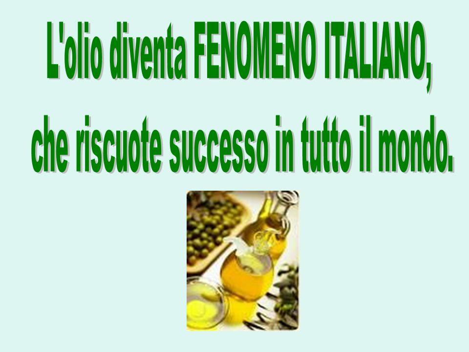 L olio diventa FENOMENO ITALIANO,