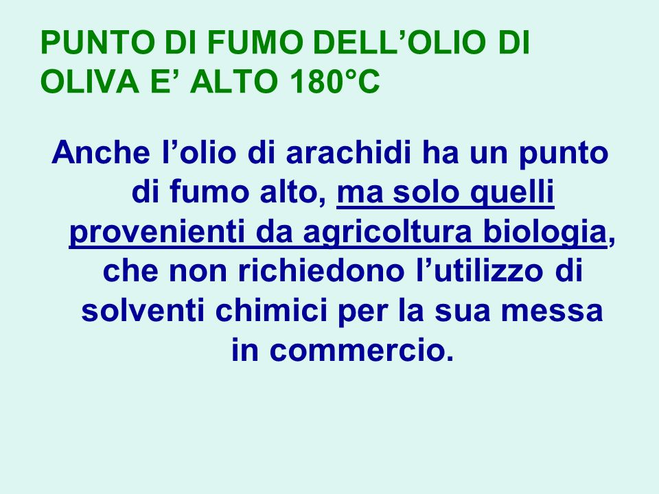PUNTO DI FUMO DELL'OLIO DI OLIVA E' ALTO 180°C