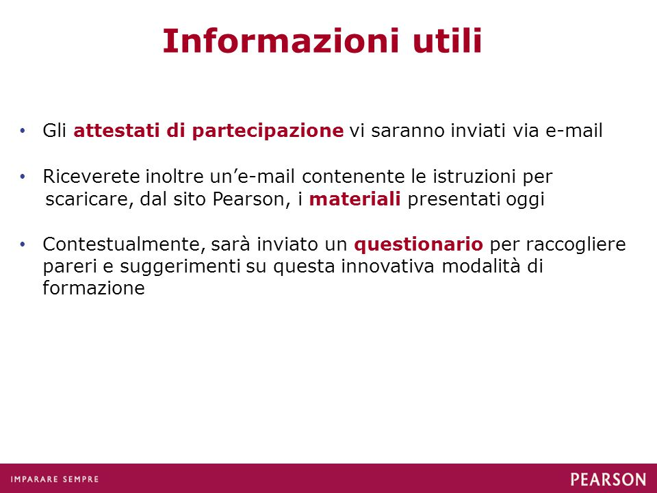 Informazioni utili Gli attestati di partecipazione vi saranno inviati via e-mail. Riceverete inoltre un'e-mail contenente le istruzioni per.