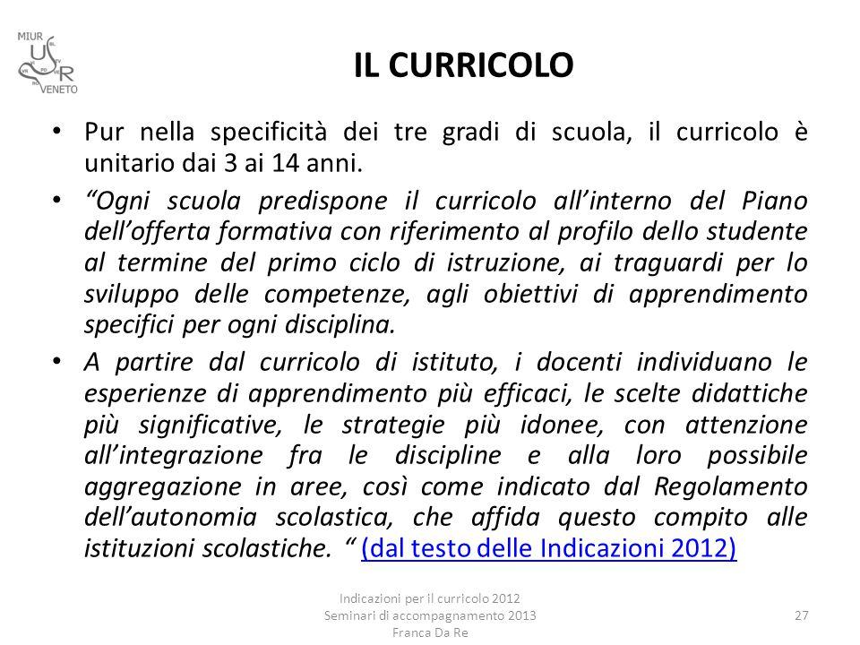 IL CURRICOLO Pur nella specificità dei tre gradi di scuola, il curricolo è unitario dai 3 ai 14 anni.