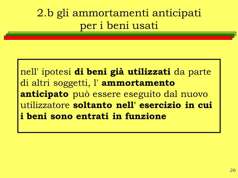 2.b gli ammortamenti anticipati per i beni usati