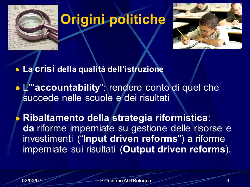 Origini politiche La crisi della qualità dell istruzione. L accountability : rendere conto di quel che succede nelle scuole e dei risultati.