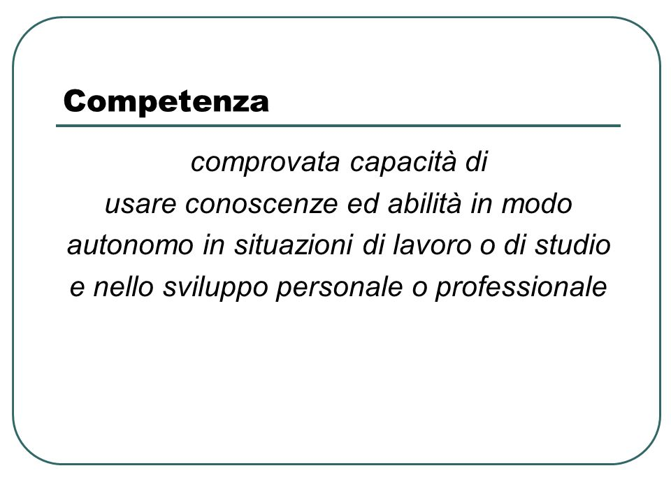Competenza comprovata capacità di usare conoscenze ed abilità in modo