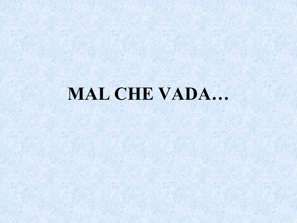 MAL CHE VADA…