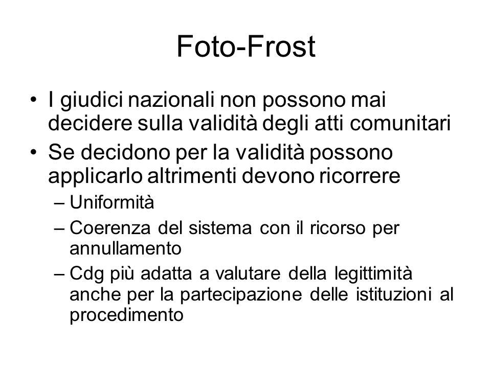 Foto-Frost I giudici nazionali non possono mai decidere sulla validità degli atti comunitari.