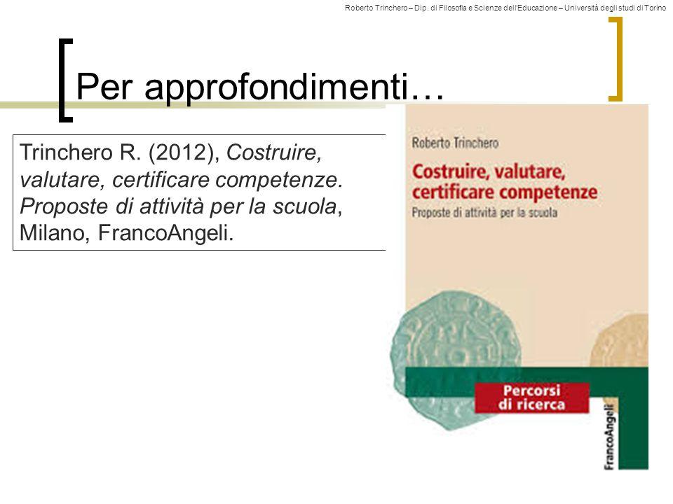 Per approfondimenti… Trinchero R. (2012), Costruire, valutare, certificare competenze.