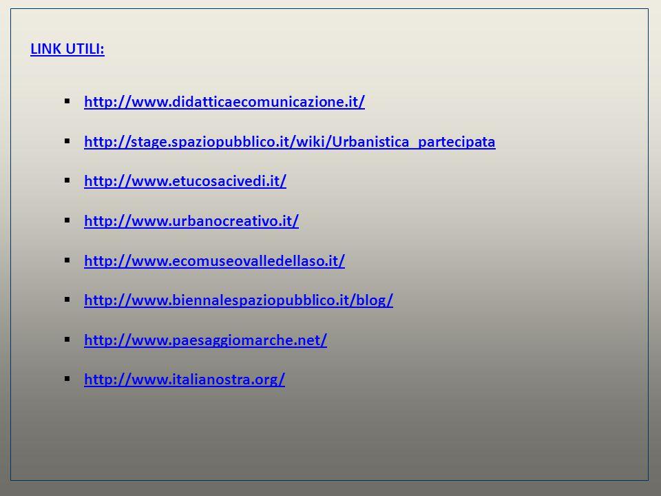 LINK UTILI: http://www.didatticaecomunicazione.it/ http://stage.spaziopubblico.it/wiki/Urbanistica_partecipata.