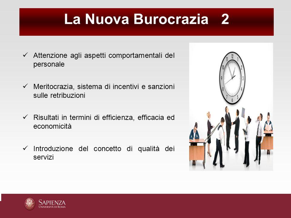 La Nuova Burocrazia 2 Attenzione agli aspetti comportamentali del personale. Meritocrazia, sistema di incentivi e sanzioni sulle retribuzioni.