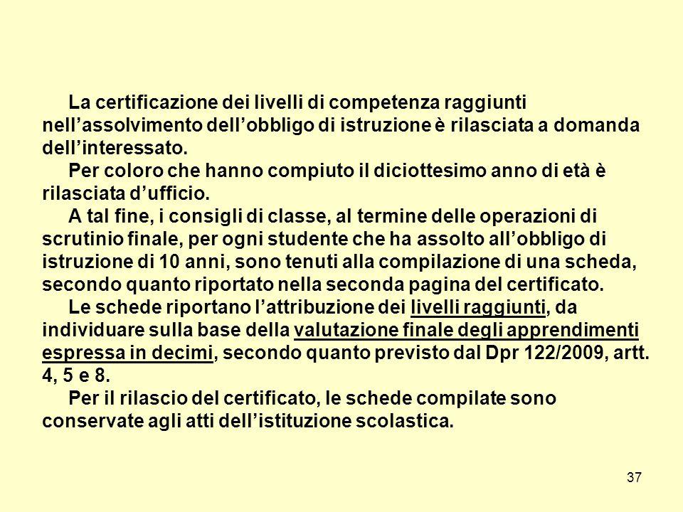 La certificazione dei livelli di competenza raggiunti nell'assolvimento dell'obbligo di istruzione è rilasciata a domanda dell'interessato.
