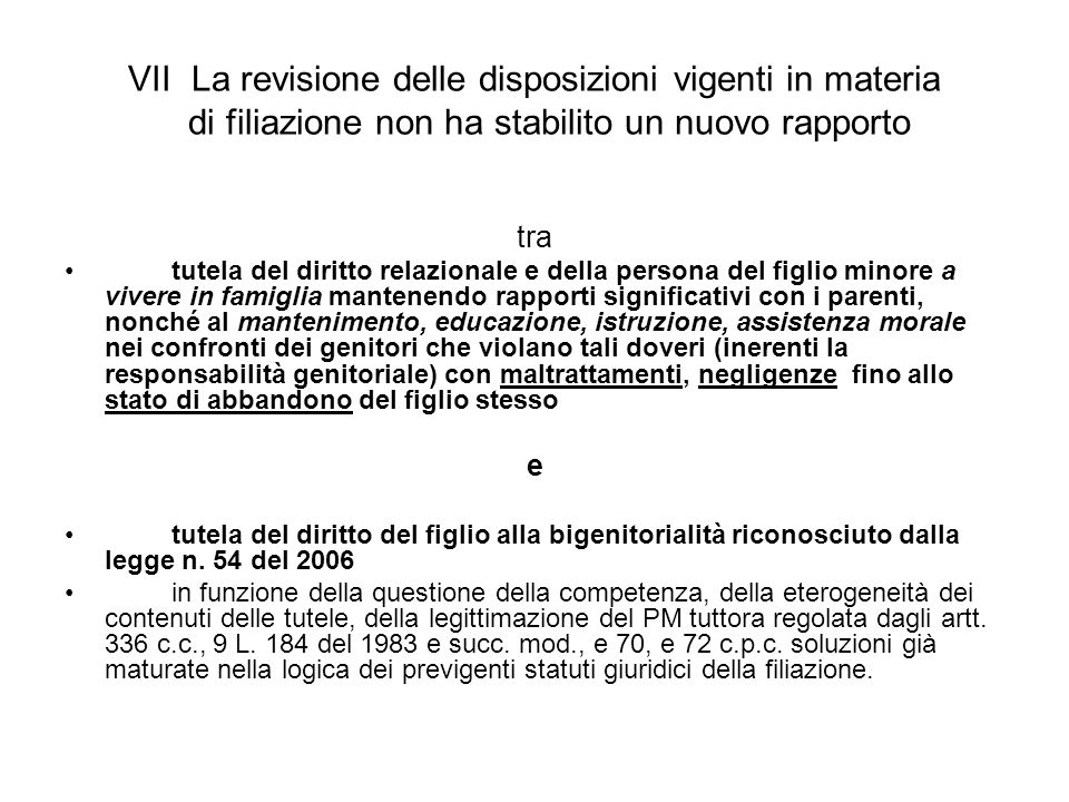 VII La revisione delle disposizioni vigenti in materia di filiazione non ha stabilito un nuovo rapporto
