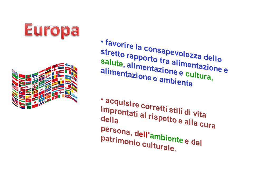 Europa favorire la consapevolezza dello stretto rapporto tra alimentazione e salute, alimentazione e cultura, alimentazione e ambiente.
