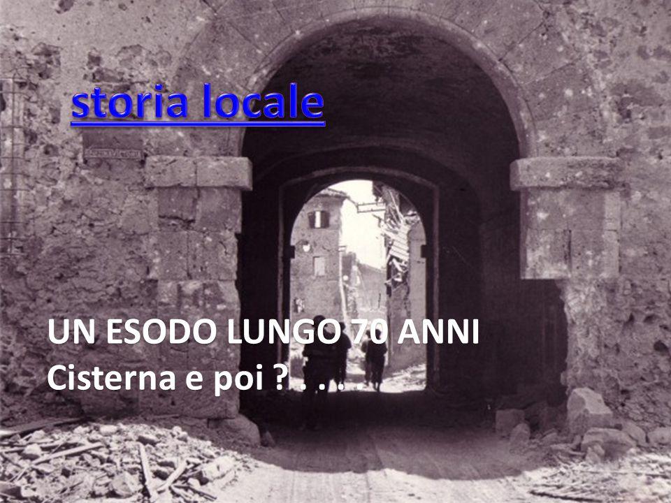 storia locale UN ESODO LUNGO 70 ANNI Cisterna e poi . . . .