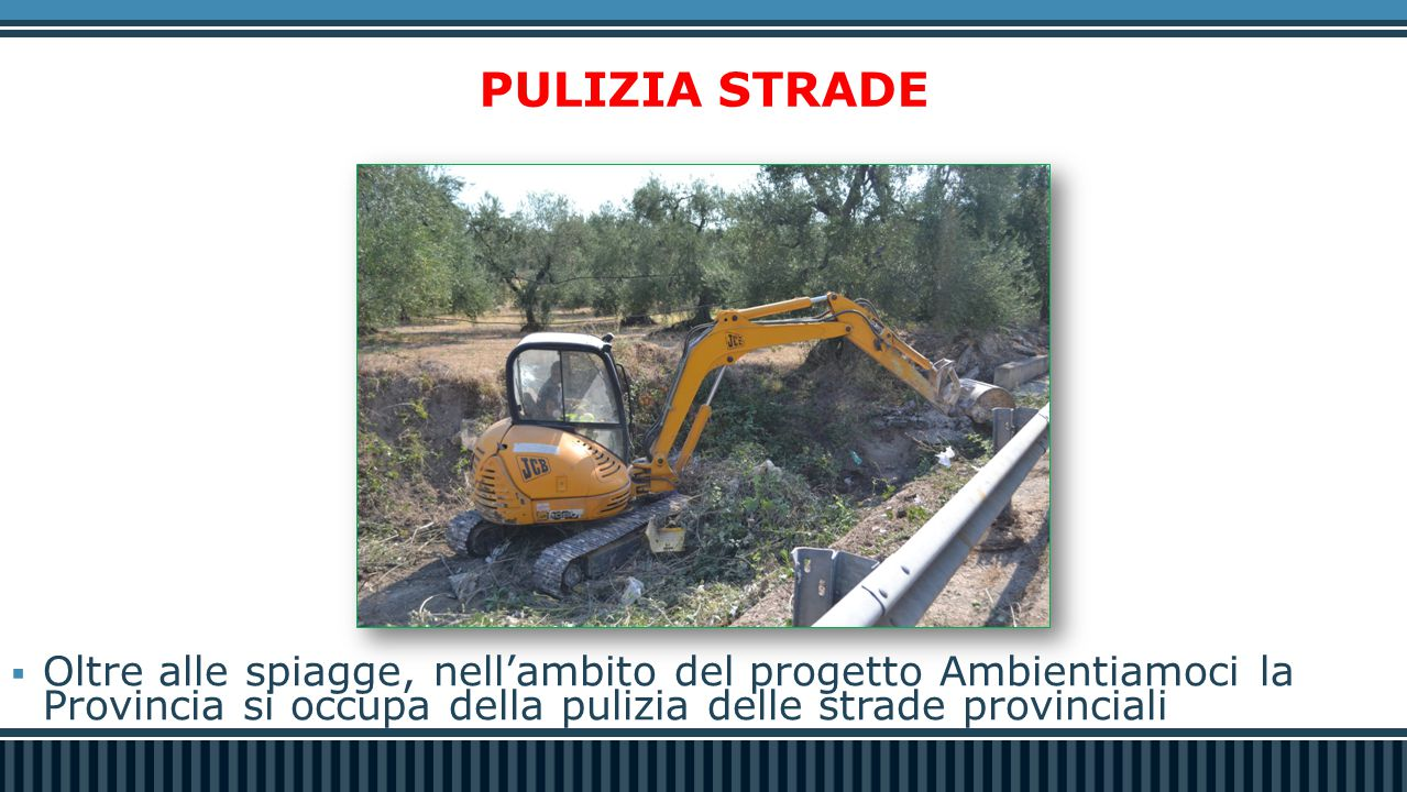 PULIZIA STRADE Oltre alle spiagge, nell'ambito del progetto Ambientiamoci la Provincia si occupa della pulizia delle strade provinciali.