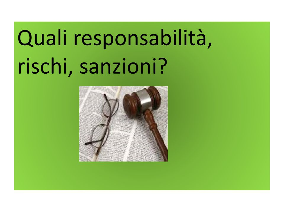 Quali responsabilità, rischi, sanzioni