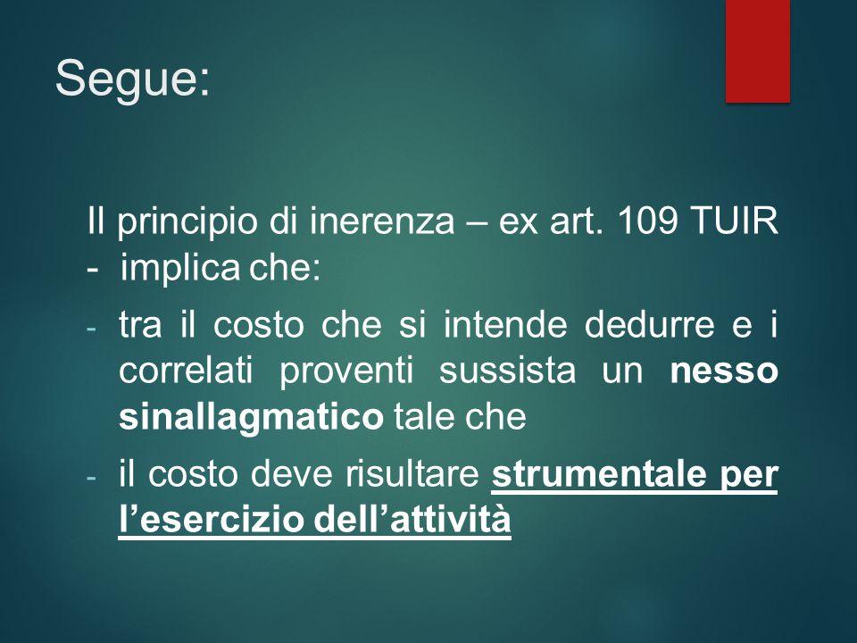 Segue: Il principio di inerenza – ex art. 109 TUIR - implica che: