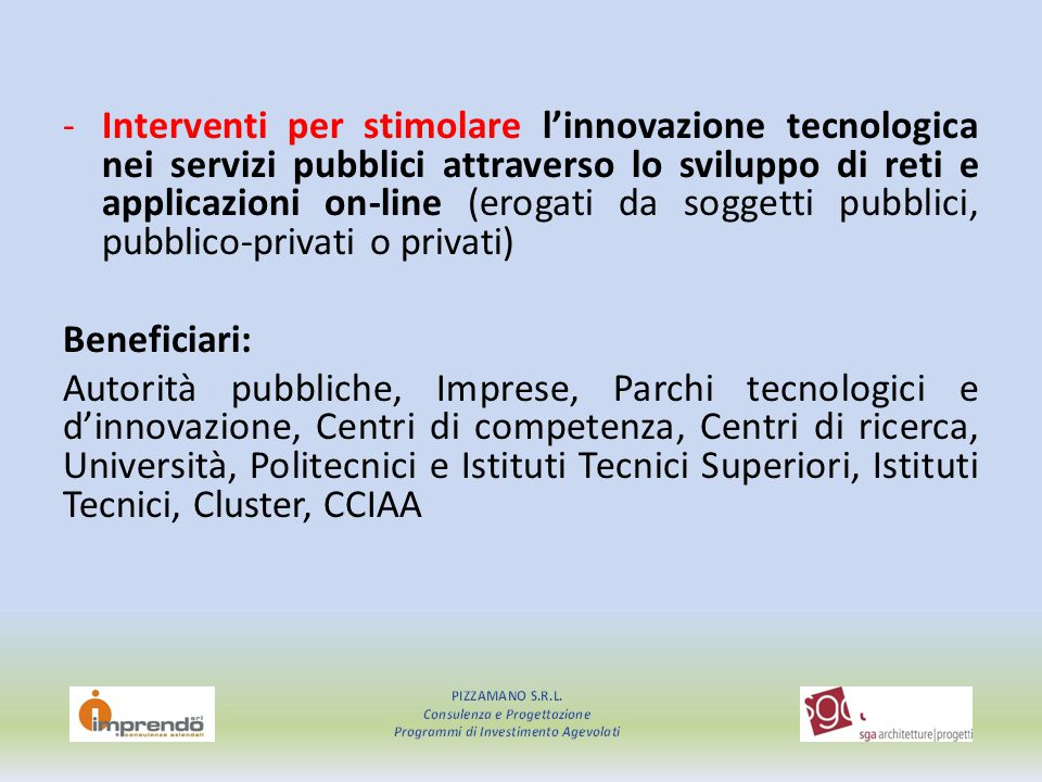 Interventi per stimolare l'innovazione tecnologica nei servizi pubblici attraverso lo sviluppo di reti e applicazioni on-line (erogati da soggetti pubblici, pubblico-privati o privati)