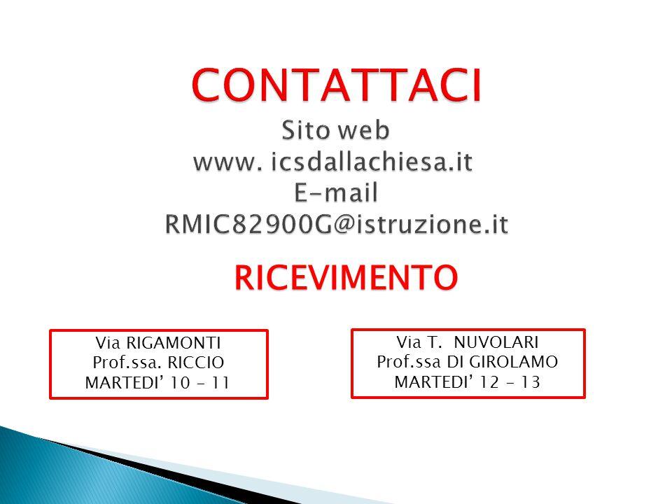 CONTATTACI Sito web www. icsdallachiesa.it E-mail RMIC82900G@istruzione.it RICEVIMENTO. Via RIGAMONTI.