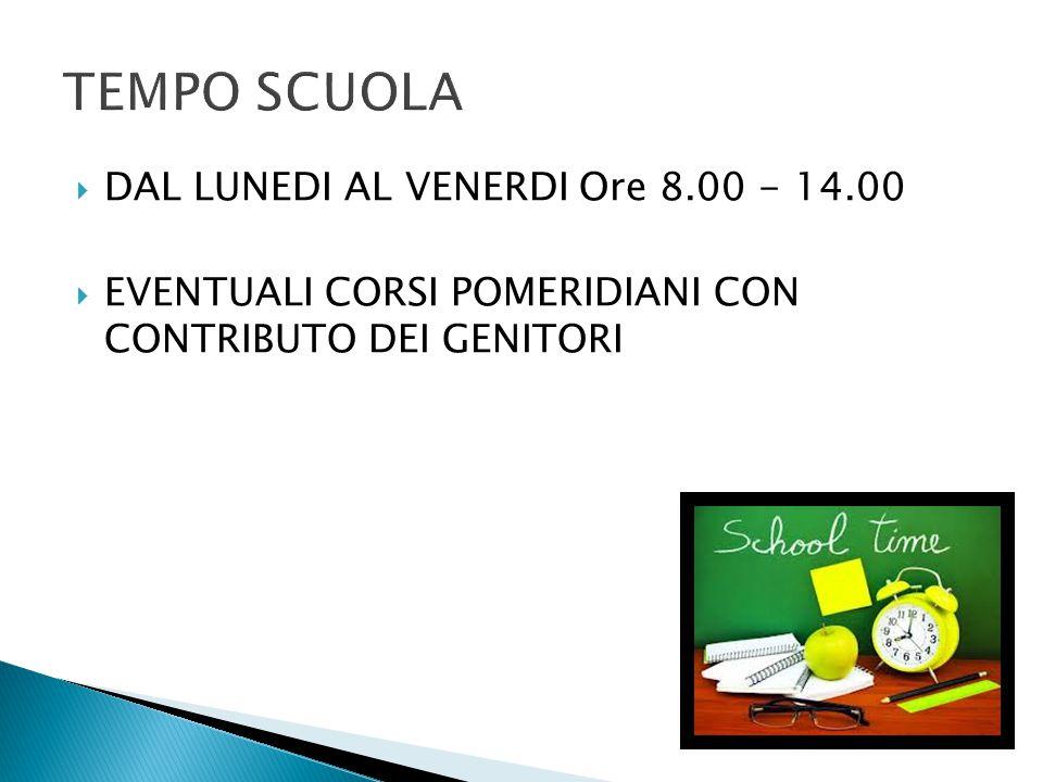TEMPO SCUOLA DAL LUNEDI AL VENERDI Ore 8.00 - 14.00