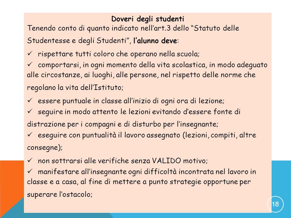 Doveri degli studenti Tenendo conto di quanto indicato nell'art.3 dello Statuto delle Studentesse e degli Studenti , l'alunno deve:
