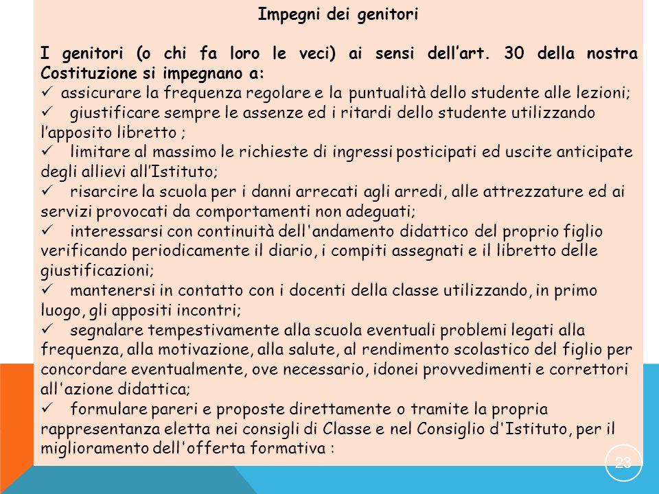 Impegni dei genitori I genitori (o chi fa loro le veci) ai sensi dell'art. 30 della nostra Costituzione si impegnano a: