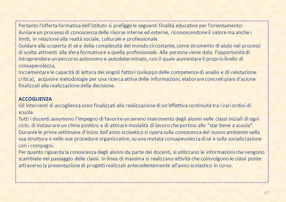 Pertanto l'offerta formativa dell'istituto si prefigge le seguenti finalità educative per l'orientamento: