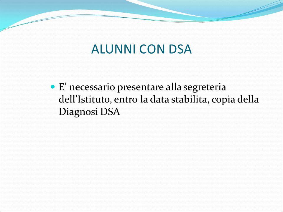 ALUNNI CON DSA E' necessario presentare alla segreteria dell'Istituto, entro la data stabilita, copia della Diagnosi DSA.