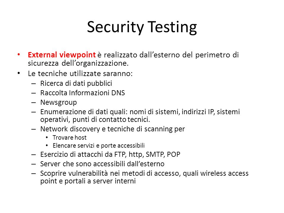Security Testing External viewpoint è realizzato dall'esterno del perimetro di sicurezza dell'organizzazione.