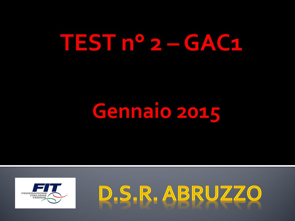 TEST n° 2 – GAC1 Gennaio 2015 D.S.R. Abruzzo