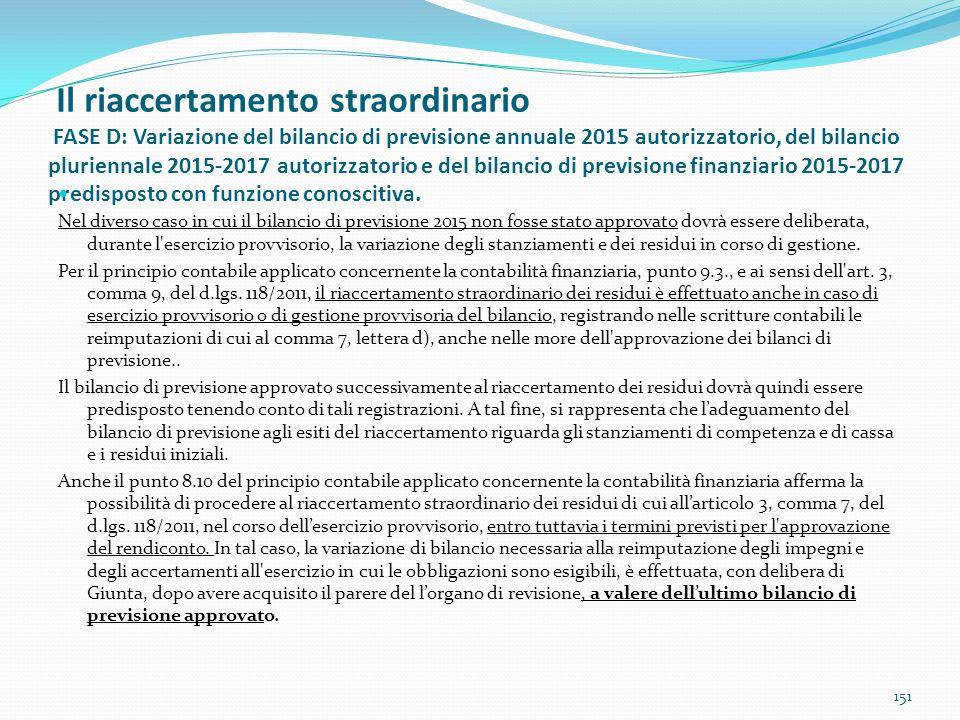 Il riaccertamento straordinario FASE D: Variazione del bilancio di previsione annuale 2015 autorizzatorio, del bilancio pluriennale 2015-2017 autorizzatorio e del bilancio di previsione finanziario 2015-2017 predisposto con funzione conoscitiva.