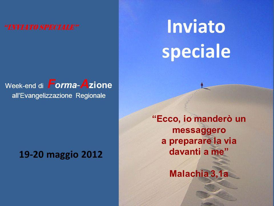 Inviato speciale 19-20 maggio 2012 Ecco, io manderò un messaggero