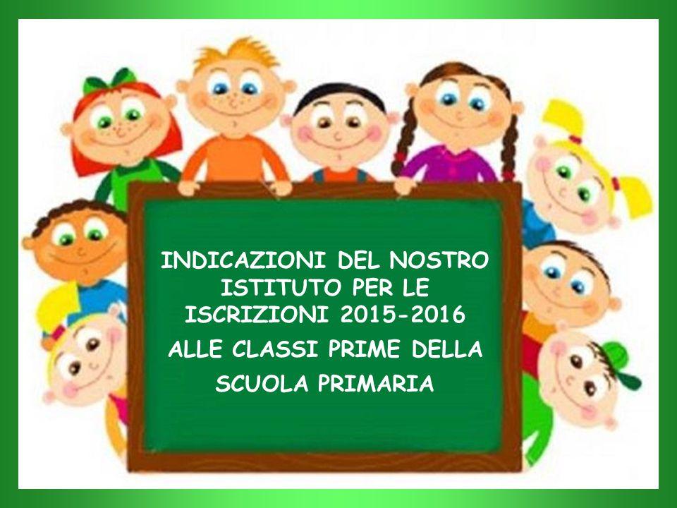 INDICAZIONI DEL NOSTRO ISTITUTO PER LE ISCRIZIONI 2015-2016