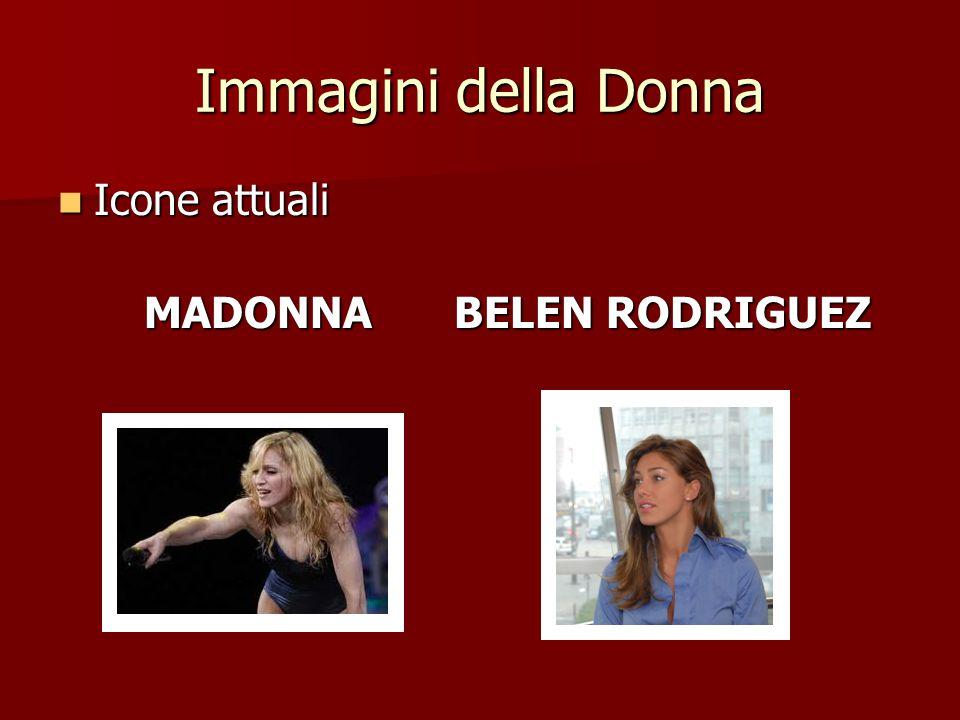 Immagini della Donna Icone attuali MADONNA BELEN RODRIGUEZ