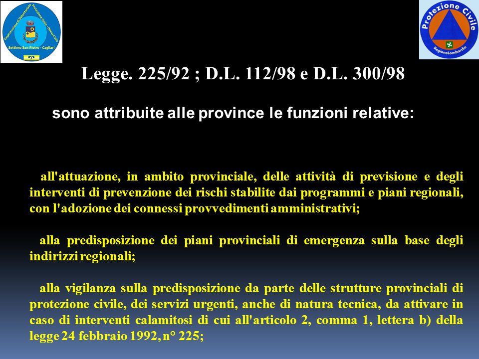 Legge. 225/92 ; D.L. 112/98 e D.L. 300/98 sono attribuite alle province le funzioni relative: