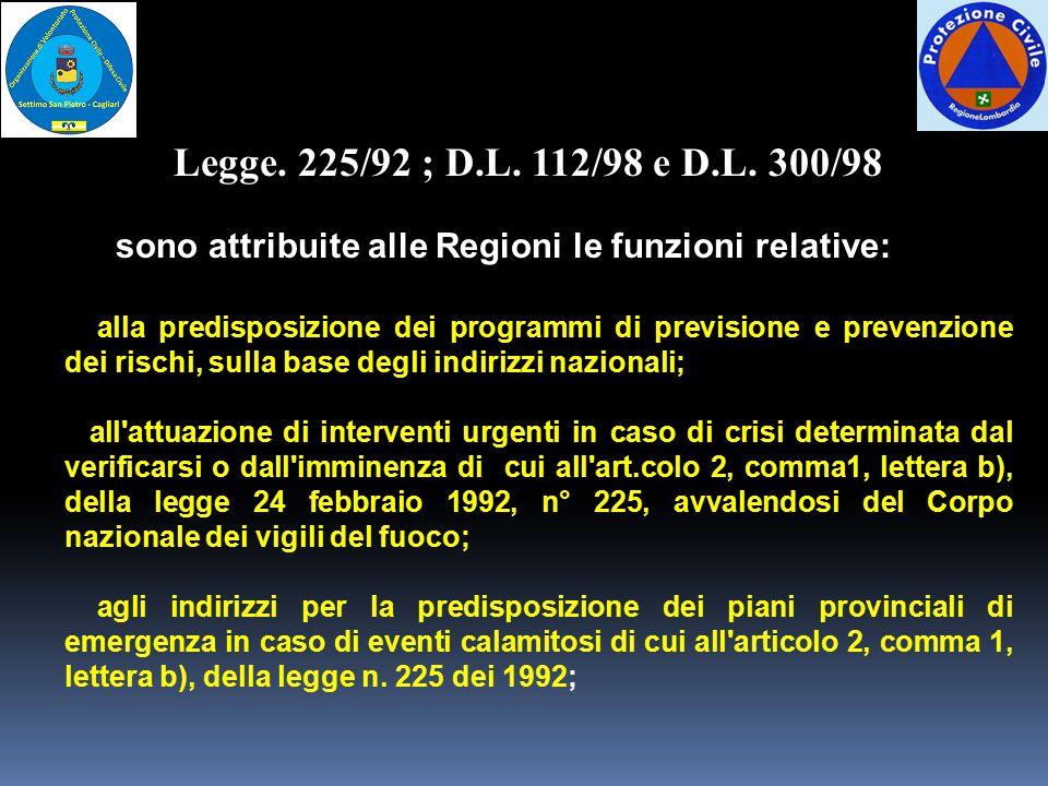 Legge. 225/92 ; D.L. 112/98 e D.L. 300/98 sono attribuite alle Regioni le funzioni relative: