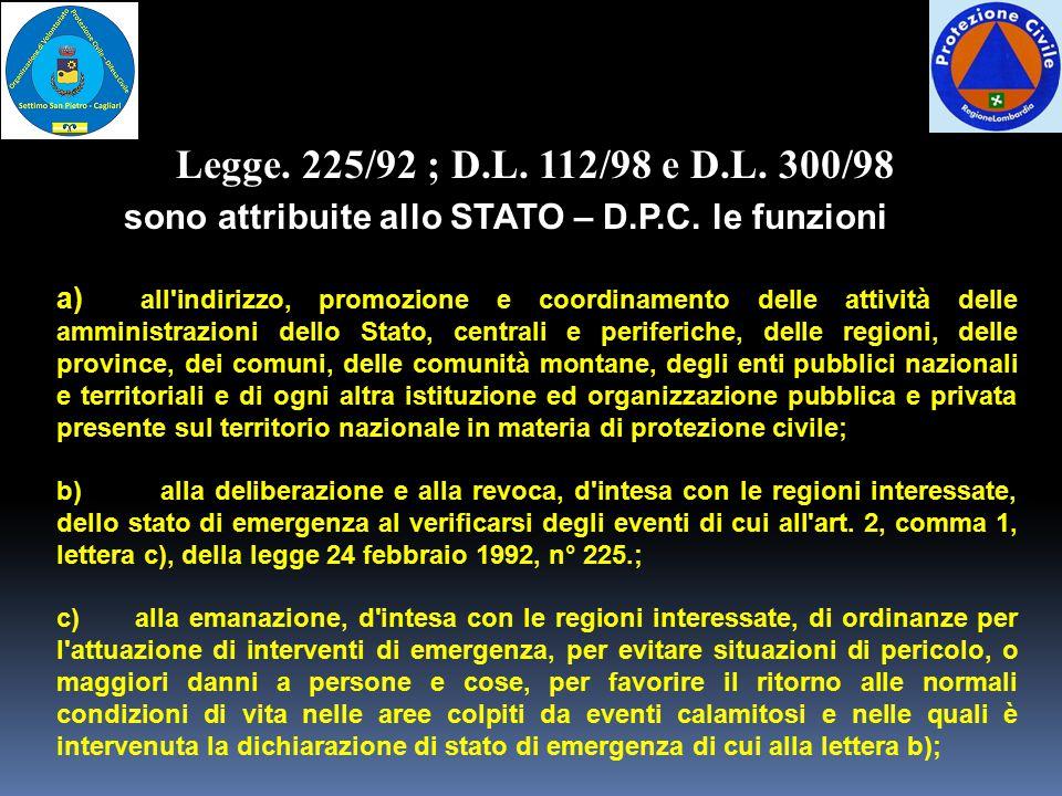 Legge. 225/92 ; D.L. 112/98 e D.L. 300/98 sono attribuite allo STATO – D.P.C. le funzioni.