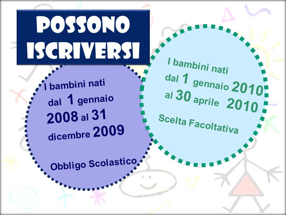 Possono Iscriversi I bambini nati dal 1 gennaio 2010 al 30 aprile 2010