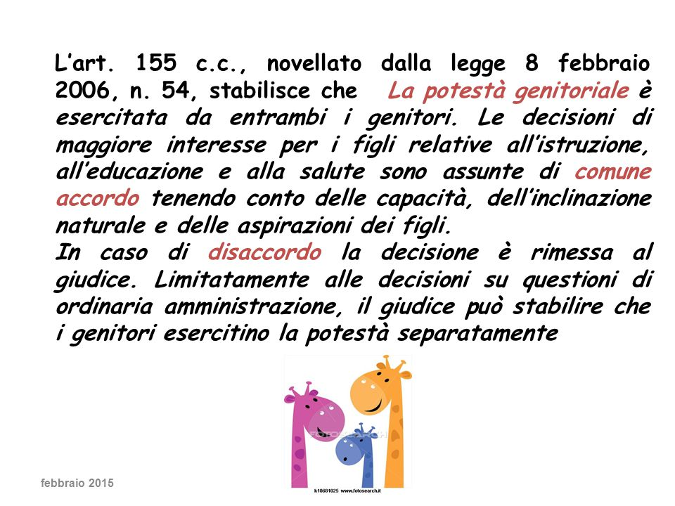 L'art. 155 c. c. , novellato dalla legge 8 febbraio 2006, n