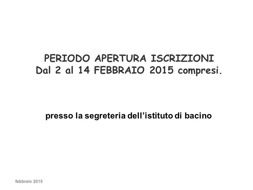 PERIODO APERTURA ISCRIZIONI Dal 2 al 14 FEBBRAIO 2015 compresi.
